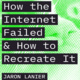 Jaron Lanier: How the Internet Failed and How to Recreate It