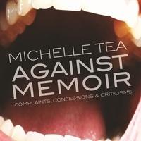 Michelle Tea discusses her new book, Against Memoir
