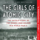 The Girls of Atomic City: Life in a Secret City of the Manhattan Project