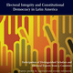 Electoral Integrity and Constitutional Democracy in Latin America