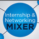 Internship & Networking Mixer