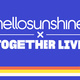 Hello Sunshine x Together Live