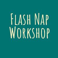 Flash Nap Workshop