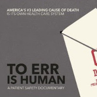 """""""To Err is Human"""" - A Patient Safety Documentary"""
