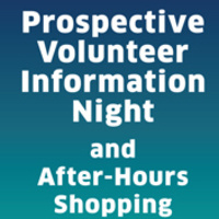 Prospective Volunteer Information Night and After-Hours Shopping