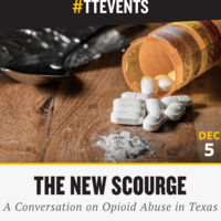 The New Scourge: A Conversation on Opioid Abuse in Texas