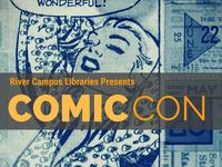 River Campus Libraries Presents Comic Con