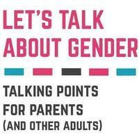 Let's Talk About Gender: Talking points for parents and other adults