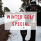 Winter Golf Special