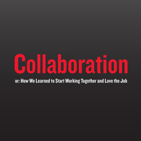 Collaboration, or How We Learned to Start Working Together and Love the Job