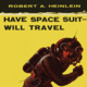 HAVE SPACE SUIT WILL TRAVEL: How Robert Heinlein made me into a feminist, Elon Musk into a rocket magnate, and mid-century Americans into arm-chair astronauts