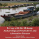 Living with the Mekong: Archaeological Perspectives and Alternative Futures