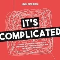 LMU Speaks: It's Complicated