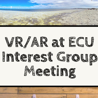 Virtual Reality/Augmented Reality at ECU Interest Group Meeting