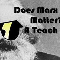 Does Marx Even Matter? A Teach In