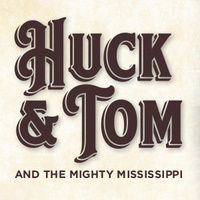 Huck & Tom and the Mighty Mississippi