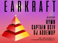 EarKraft with DJs Hymn, Captain Osiv and Addemup! No Cover!