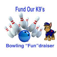 """Fund Our K-9s Bowling """"Fun""""draiser"""