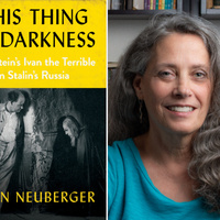 """Book Talk: """"This Thing of Darkness: Eisenstein's 'Ivan the Terrible' in Stalin's Russia"""" by Joan Neuberger, University of Texas at Austin (History Faculty New Book Talk)"""