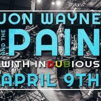 Jon Wayne & The Pain w/ Indubious
