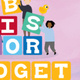 B is for Budget