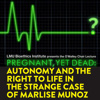 Pregnant, yet Dead: Autonomy and the Right to Life in the Strange Case of Marlise Munoz