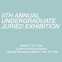 "Closing Reception: ""5th Annual Undergraduate Juried Exhibition"" - LaVerne Krause Gallery Exhibit"