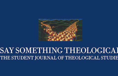 """13th Annual """"Say Something Theological"""" Graduate Student Theology Conference"""