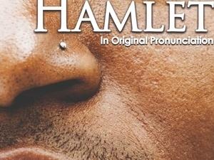 Hamlet, presented in Original Shakespearean Pronunciation