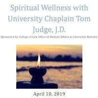 Spiritual Wellness with University Chaplain Tom Judge, J.D.