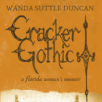 Library Partners Press presents: CRACKER GOTHIC by Wanda Duncan