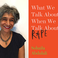 Sohaila Abdulali: What We Talk About When We Talk About Rape