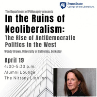 "Dr. Wendy Brown Lecture, ""In the Ruins of Neoliberalism: The Rise of AntiDemocratic Politics in the West"""