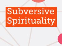 Subversive Spirituality: The Re-Imagining of Everything