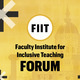 Faculty Institute for Inclusive Teaching (FIIT) Forum