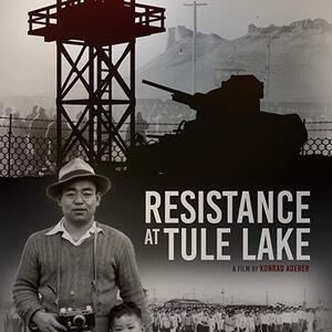 Resistance at Tule Lake: The Hidden Story of Japanese Internment During WWII, Film Screening & Discussion