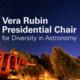 Vera Rubin Presidential Chair for Diversity in Astronomy Reception & Ceremony
