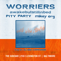 Worriers/Awakebutstillinbed/Pity Party/MikeyErg