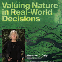 Valuing Nature  in Real-World Decisions — with Gretchen C. Daily
