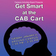 Get Smart at the CAB Cart