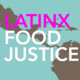 2019 Ideas Matter Series on the Philosophy of Food - Latinx Food Justice